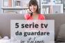 5 serie tv per migliorare il tuo italiano